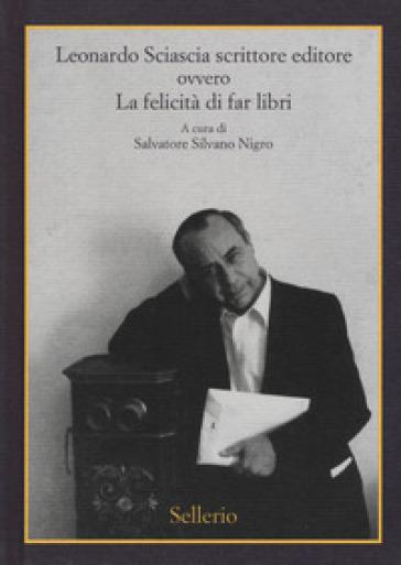 Leonardo Sciascia scrittore editore ovvero La felicità di far libri - S. S. Nigro   Jonathanterrington.com