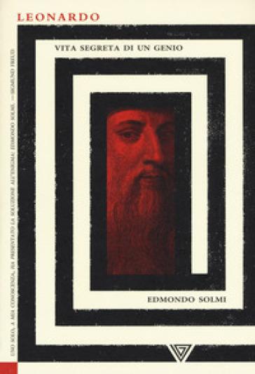 Leonardo. Vita segreta di un genio - Edmondo Solmi  