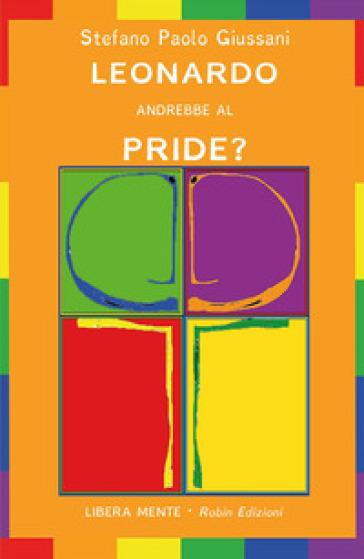 Leonardo andrebbe al Pride? - Stefano Paolo Giussani pdf epub