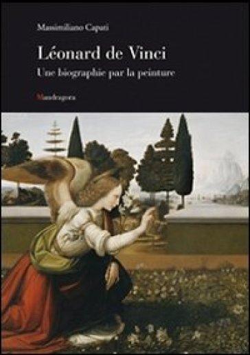Leonardo una biografia pittorica. Ediz. francese - Massimiliano Capati   Kritjur.org