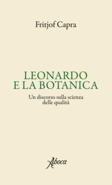 Leonardo e la botanica. Un discorso sulla scienza delle qualità - Fritjof Capra |