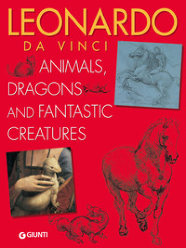 Leonardo da Vinci. Animals, dragons and fantastic creatures