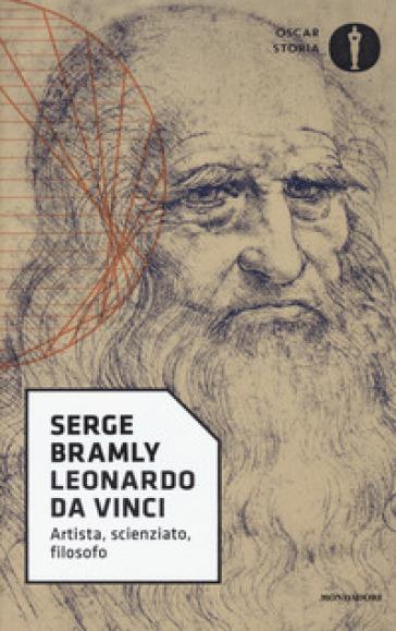 Leonardo da Vinci. Artista, scienziato, filosofo - Serge Bramly | Rochesterscifianimecon.com