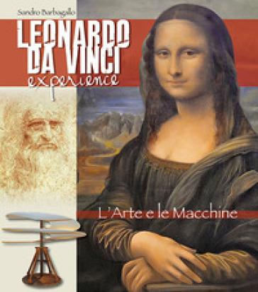 Leonardo da Vinci Experience. L'arte e le macchine. Ediz. italiana
