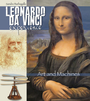 Leonardo da Vinci Experience. Art and machines. Ediz. illustrata