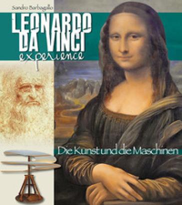 Leonardo da Vinci Experience. L'arte e le macchine. Ediz. tedesca