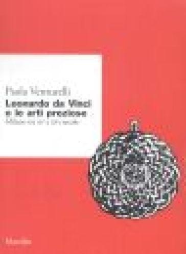 Leonardo da Vinci e le arti preziose. Milano tra XV e XVI secolo - Paola Venturelli |