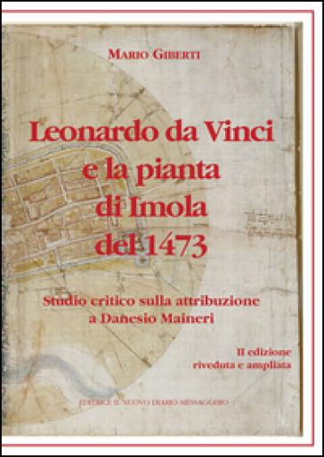Leonardo da Vinci e la pianta di Imola del 1473. Studio critico sulla attribuzione a Danesio Maineri - Mario Giberti | Jonathanterrington.com