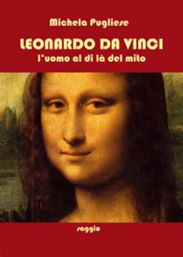 Leonardo da Vinci. L'uomo al di là del mito - Michela Pugliese | Jonathanterrington.com