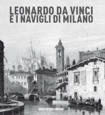 Leonardo da vinci e i Navigli di Milano - Enzo Pifferi | Rochesterscifianimecon.com