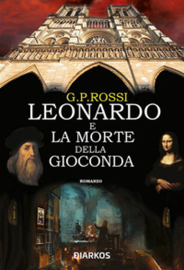 Leonardo e la morte della Gioconda - G. P. Rossi | Thecosgala.com