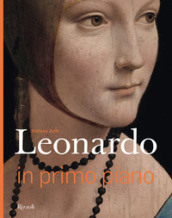 Leonardo in primo piano. Ediz. illustrata
