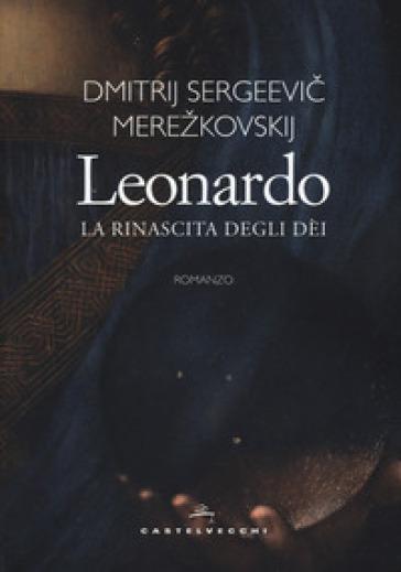 Leonardo. La rinascita degli dèi - Dimitrij Sergeevic Merezkovskij  