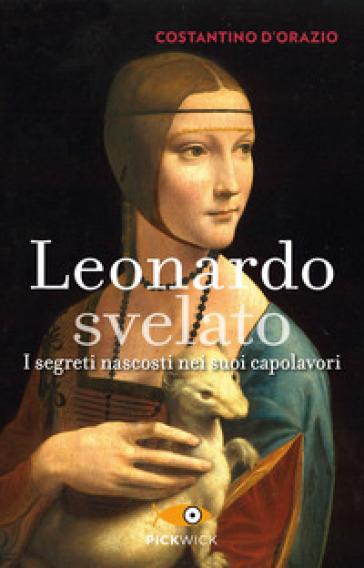 Leonardo svelato. I segreti nascosti nei suoi capolavori