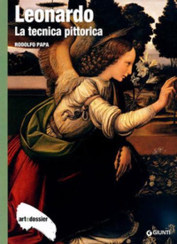 Leonardo. La tecnica pittorica. Ediz. illustrata - Rodolfo Papa |