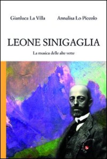 Leone Sinigaglia. La musica delle alte vette - Gianluca La Villa   Jonathanterrington.com