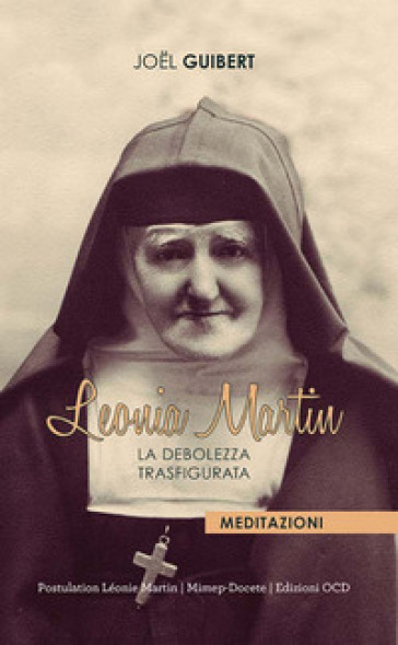 Leonia Martin. La debolezza trasfigurata - Joel Guibert  