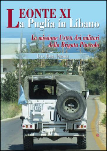 Leonte XI la Puglia in Libano. La missione Unifil dei militari della Brigata Pinerolo - Luca Maria Pernice |