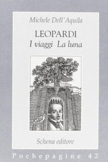 Leopardi. I viaggi, la luna - Michele Dell'Aquila |