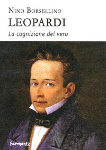 Leopardi. La cognizione del vero - Nino Borsellino   Rochesterscifianimecon.com