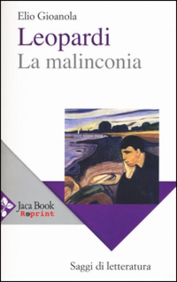 Leopardi, la malinconia - Elio Gioanola | Jonathanterrington.com