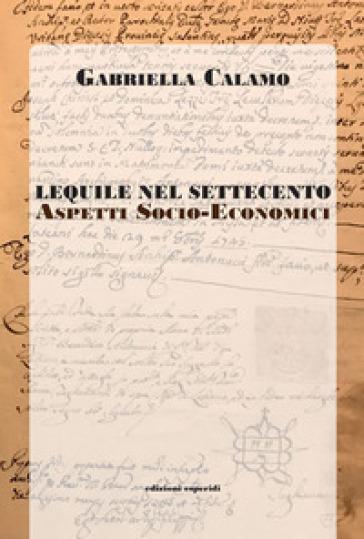 Lequile nel Settecento. Aspetti socio economici - Gabriella Calamo |