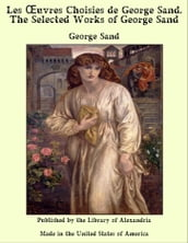 Les Oeuvres Choisies de George Sand. The Selected Works of George Sand