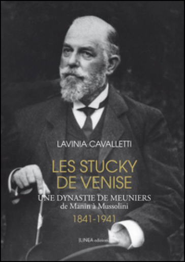 Les Stucky de Venise. Une dynastie de meuniers de Manin à Mussolini (1841-1941) - Lavinia Cavalletti | Kritjur.org
