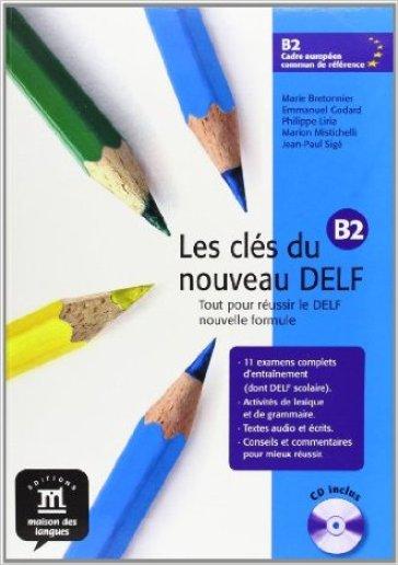 Les clés du nouveau Delf B2. Preparazione all'esame del Delf. Per le Scuole superiori. Con espansione online