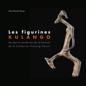 Les figurines des Kulango. Les esprits mystérieux de la brousse de la collection Pierluigi Peroni. Ediz. francese e inglese - Alain-Michel Boyer |