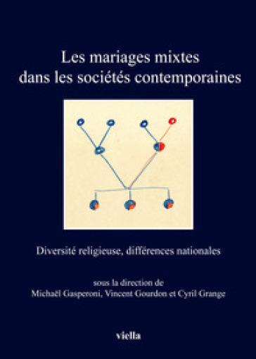 Les mariages mixtes dans les sociétés contemporaines. Diversité religieuse, différences nationales - M. Gasperoni |