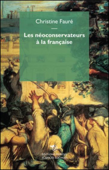 Les néoconservateurs à la française - Christine Fauré |