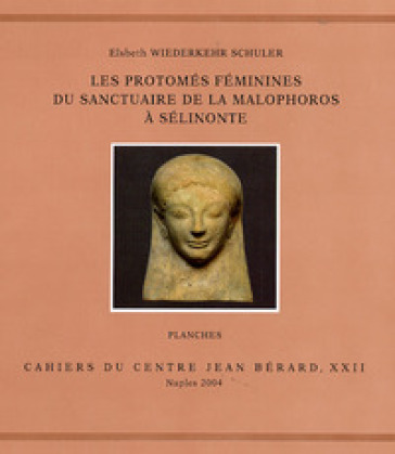 Les protomés féminines du Sanctuaire de la Malophoros à Sélinonte - Elsbeth Wiederkehr Schuler | Kritjur.org