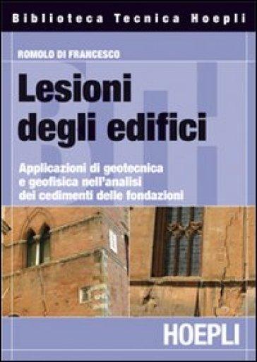 Lesione degli edifici. Applicazioni di geotecnica e geofisica nell'analisi dei cedimenti delle fondazioni - Romolo Di Francesco  