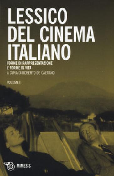 Lessico del cinema italiano. Forme di rappresentazione e forme di vita - R. De Gaetano |
