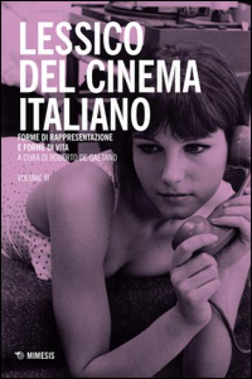 Lessico del cinema italiano. Forme di rappresentazione e forme di vita. 3. - R. De Gaetano pdf epub