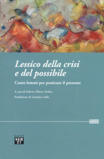 Lessico della crisi e del possibile. Cento lemmi per praticare il presente - F. O. Dubosc |