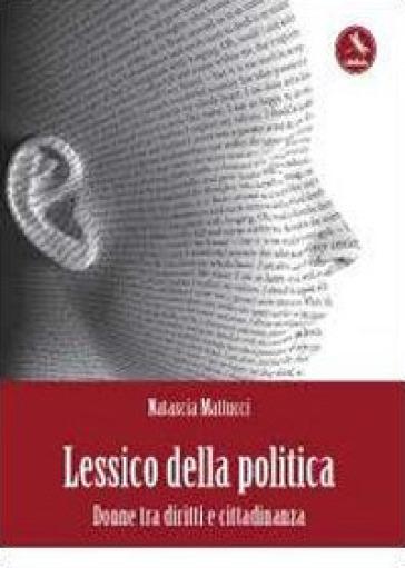 Lessico della politica. Donne - Natascia Mattucci |