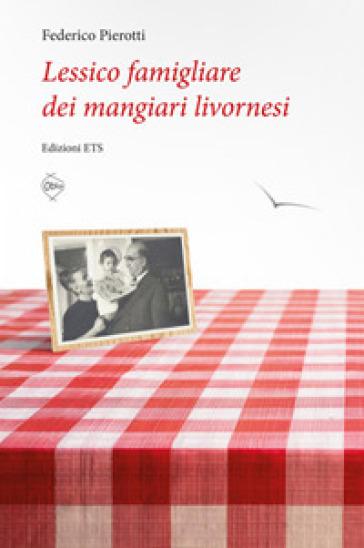 Lessico famigliare dei mangiari livornesi - Federico Pierotti  