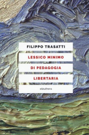 Lessico minimo di pedagogia libertaria - Filippo Trasatti  