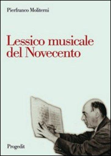Lessico musicale nel Novecento - Pierfranco Moliterni | Thecosgala.com