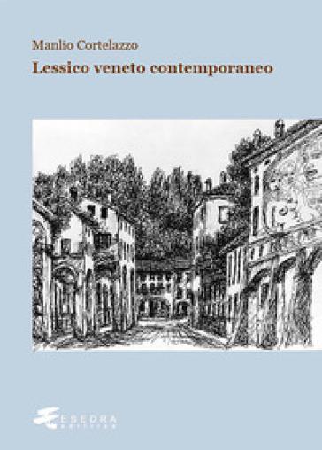 Lessico veneto contemporaneo - Manlio Cortelazzo |