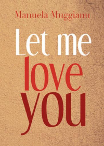 Let me love you. Ediz. italiana - Manuela Muggianu pdf epub