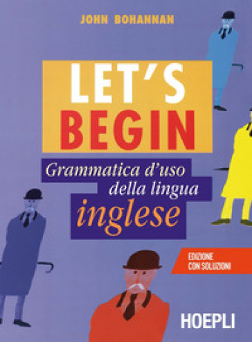 Let's begin. Grammatica d'uso della lingua inglese - John Bohannan  