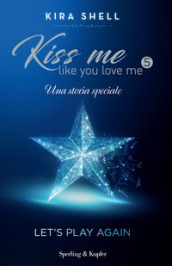 Let s play again. Kiss me like you love me. Ediz. italiana. 5.