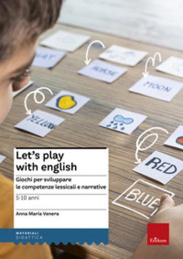 Let's play with English. Giochi per sviluppare le competenze lessicali e narrative. 5-10 anni - Anna Maria Venera pdf epub