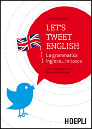 Let's tweet english. La grammatica inglese... in tasca - Lisa Badocco |