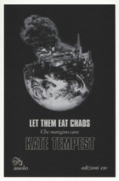 Let them eat chaos-Che mangino caos. Testo inglese a fronte