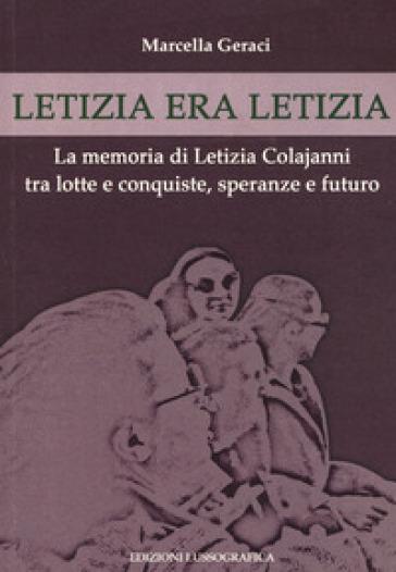 Letizia era Letizia. La memoria di Letizia Colajanni tra lotte e conquiste, speranze e futuro - Marcella Geraci  