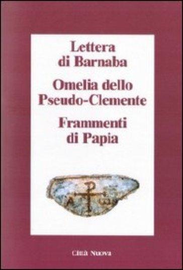 Lettera di Barnaba-Omelia dello Pseudo-Clemente-Frammenti di Papia - A. Quacquarelli |